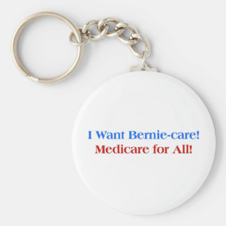 I want Bernie-Care, Medicare for All! Keychain