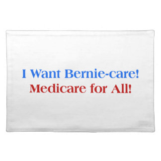 I want Bernie-Care, Medicare for All! Placemat