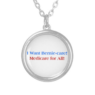 I want Bernie-Care, Medicare for All! Silver Plated Necklace