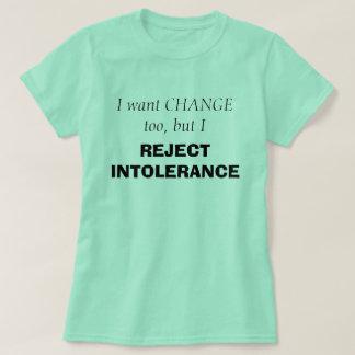 I want change too, but I REJECT INTOLERANCE Shirt