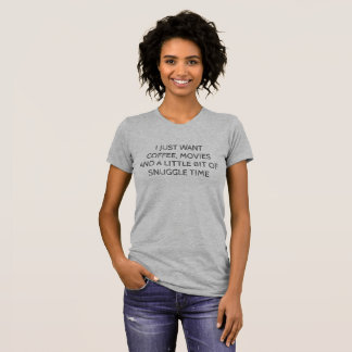 I Want Coffee, Movies and Snuggle Time T-Shirt