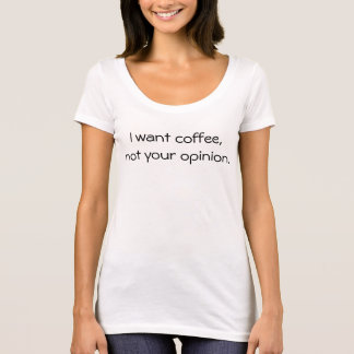 I want coffee. T-Shirt