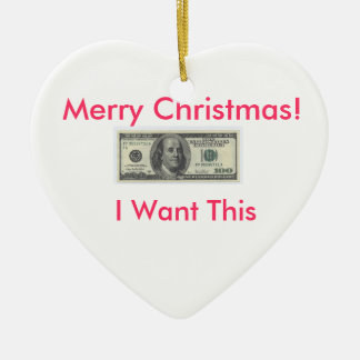 I Want Money Ornemeant Ceramic Ornament