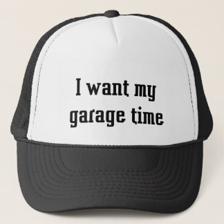 I want my garage time trucker hat