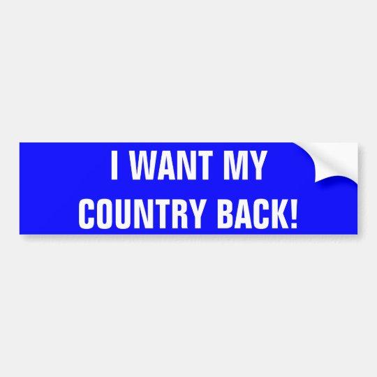 I WANT MYCOUNTRY BACK! BUMPER STICKER