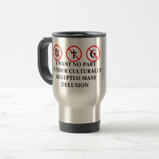 I Want No Part In Your Mass Delusion Travel Mug