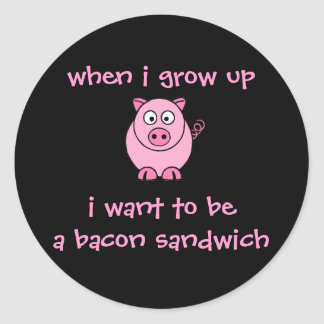 I Want to be...A Bacon Sandwich Classic Round Sticker