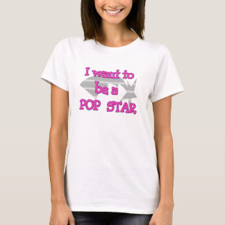 I Want To Be A Pop Star T-Shirt