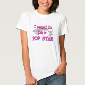 I Want To Be A Pop Star T-shirts