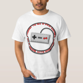 i want to be a pro gamer , im a noob with ambition T-Shirt