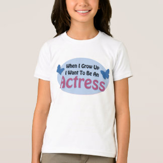 I Want to be an Actress T-Shirt