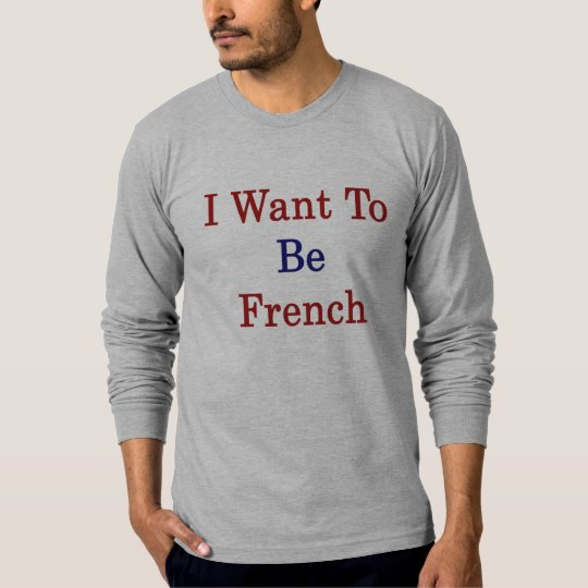 I Want To Be French T-Shirt