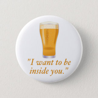I want to be inside you - beer 2 inch round button