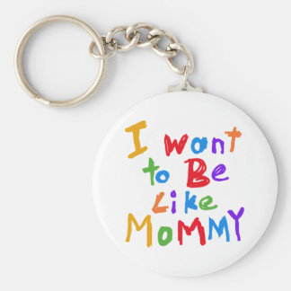 I Want to be Like Mommy Keychain