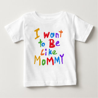 I Want to Be Like Mommy T-shirt