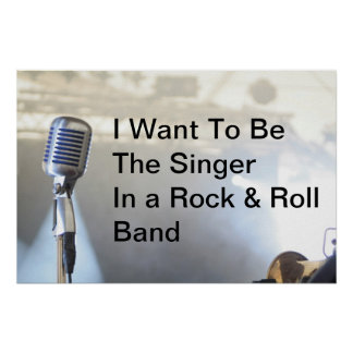 I Want To Be Singer In A Rock & Roll Band Poster