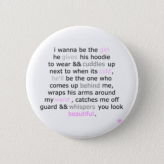 I want to be the girl. 2 inch round button