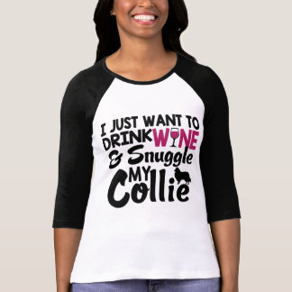 I Want To Drink Wine & Snuggle My Collie Shirt