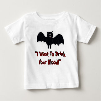 """""""I Want To Drink your blood Baby T Shirt"""