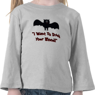 """I Want To Drink your blood Toddle Shirt"