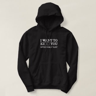 I WANT TO KI_ _ YOU HOODIE