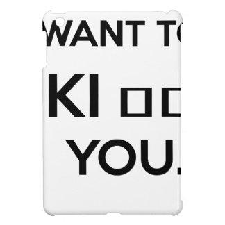 I WANT TO KI_ _ YOU iPad MINI COVERS