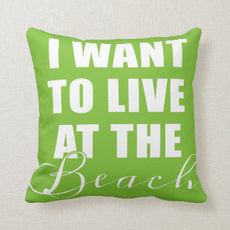 I Want To Live At The Beach Throw Pillow