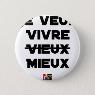 I WANT TO LIVE VIEUX/MIEUX - Word games - Francoi 2 Inch Round Button
