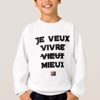 I WANT TO LIVE VIEUX/MIEUX - Word games - Francoi Sweatshirt