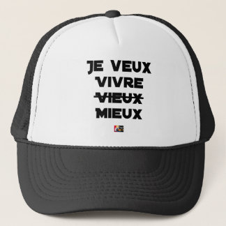 I WANT TO LIVE VIEUX/MIEUX - Word games - Francoi Trucker Hat