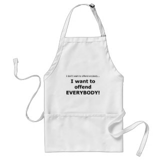 I want to offend... EVERYBODY! Standard Apron