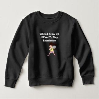 I Want To Play Badminton Sweatshirt