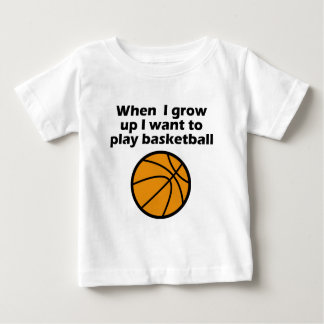 I Want To Play Basketball Baby T-Shirt