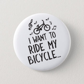 I Want to Ride My Bicycle 2 Inch Round Button