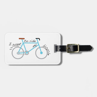 I Want To Ride My Bicycle Luggage Tag
