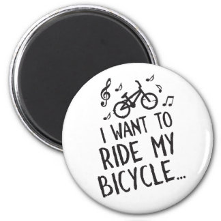 I Want to Ride My Bicycle Magnet