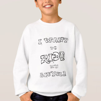 I Want To  Ride My Bicycle Sweatshirt