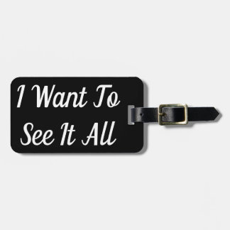 I Want To See It All Luggage Tag