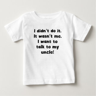 I Want To Talk To My Uncle Baby T-Shirt
