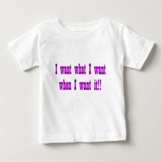 I want what I want when I want it T Shirts