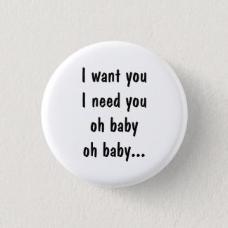 I want you I need you 1 Inch Round Button