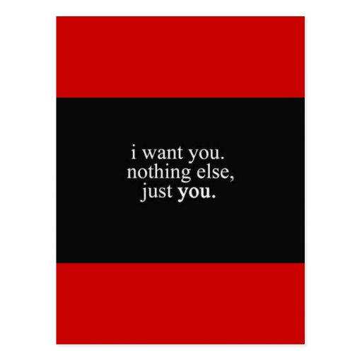 I WANT YOU NOTHING ELSE JUST YOU LOVE COMMENTS EXP POSTCARD