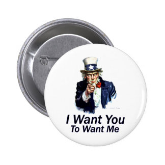 I Want You: To Want Me Button