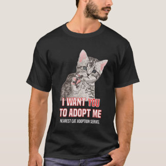 I Want Yout to Adopt Me on Cat Adoption Service T-Shirt