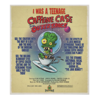 I Was A Teenage Caffeine Case from Outer Space Poster