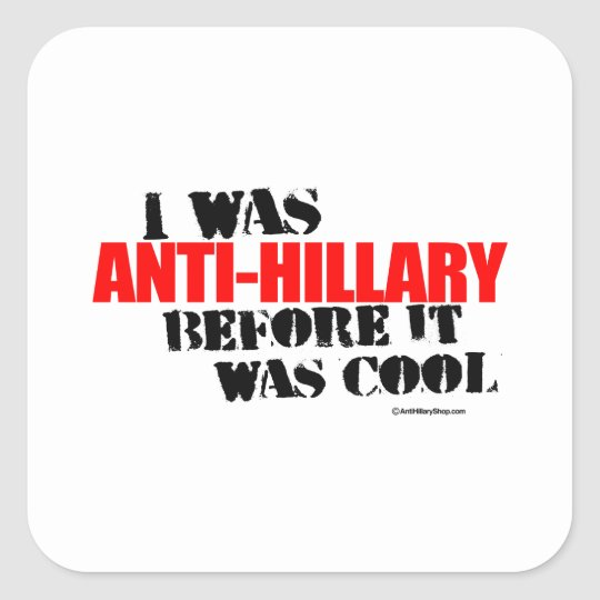 I was Anti-Hillary before it was cool Square Sticker