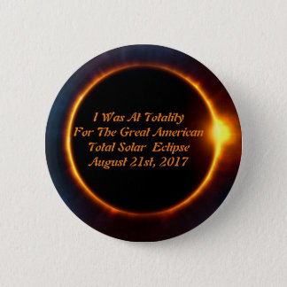 I Was At Totality  For The Great American Eclipse 2 Inch Round Button