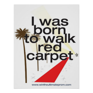 I was born 2 walk the red carpet poster