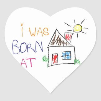 """I was born at home"" Heart-Shaped Sticker"