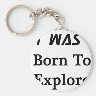 I Was Born To Explore Keychain